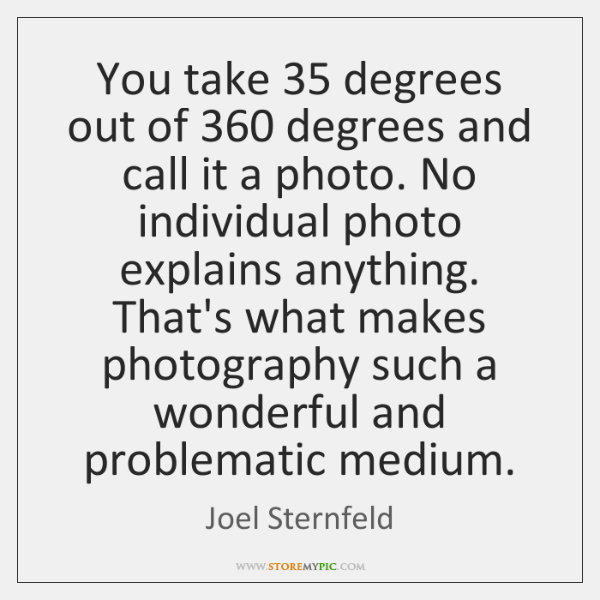 You take 35 degrees out of 360 degrees and call it a photo. No ...