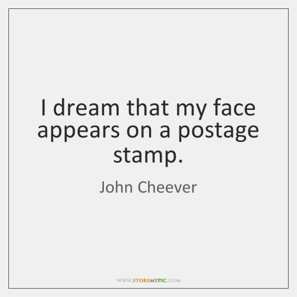 I dream that my face appears on a postage stamp.