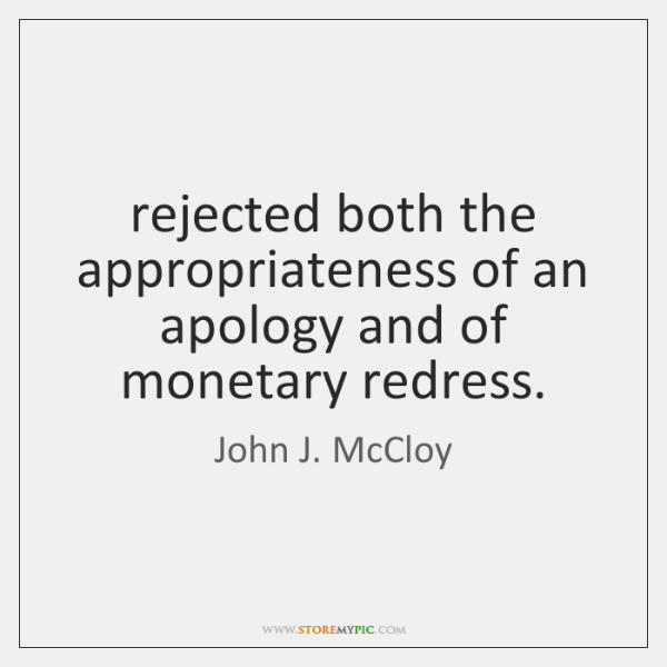 rejected both the appropriateness of an apology and of monetary redress.