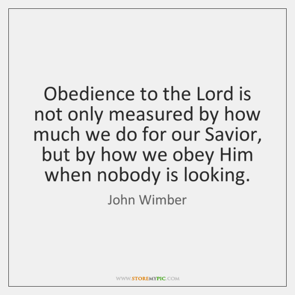Obedience to the Lord is not only measured by how much we ...