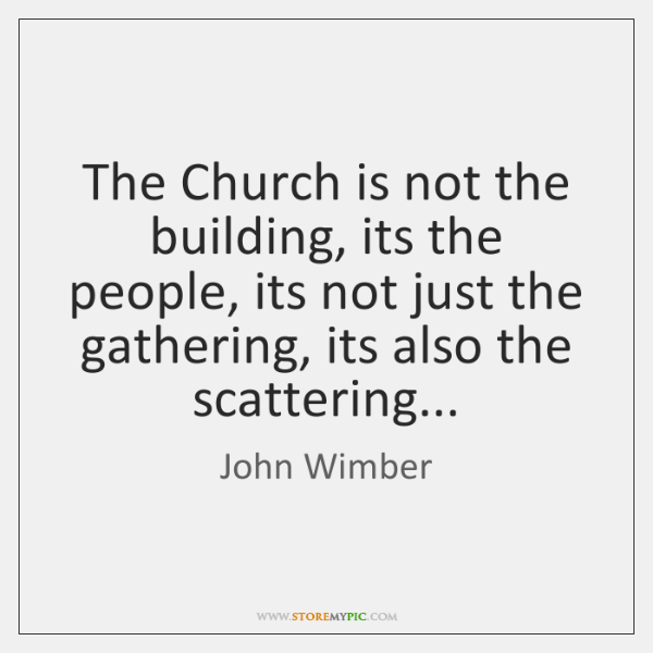 The Church is not the building, its the people, its not just ...