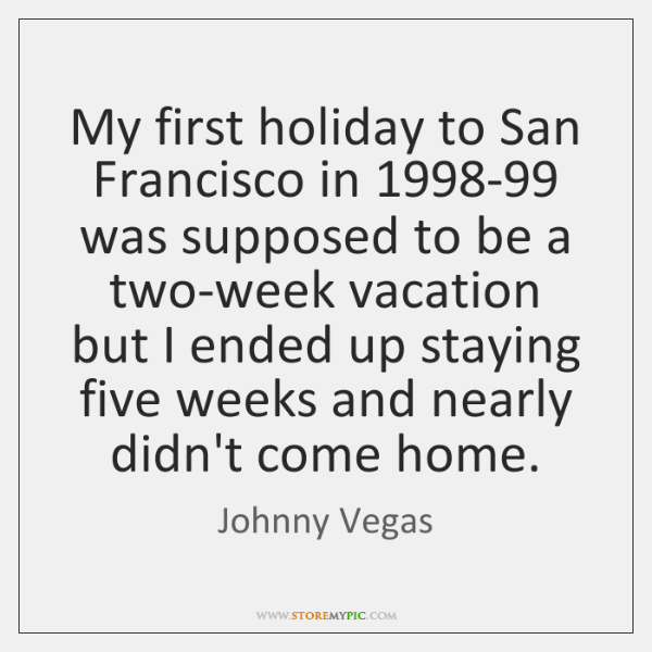 My first holiday to San Francisco in 1998-99 was supposed to be ...