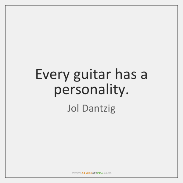 Every guitar has a personality.