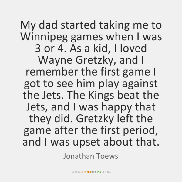 My dad started taking me to Winnipeg games when I was 3 or 4. ...