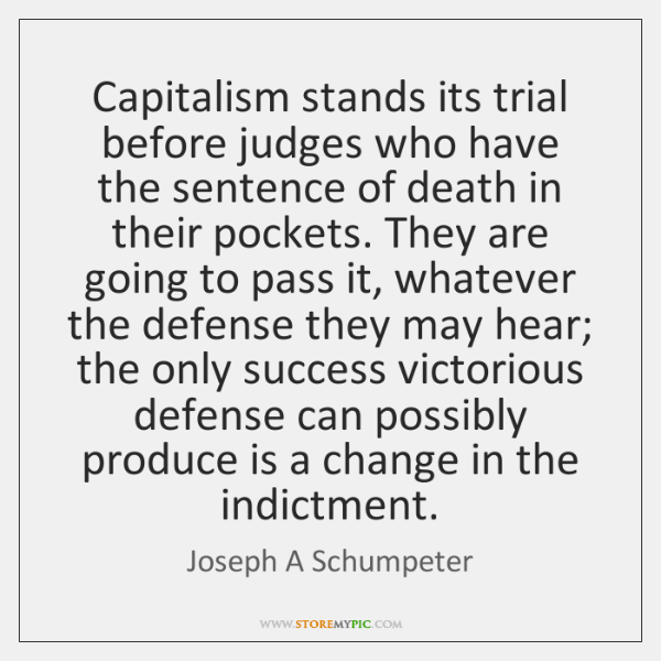 Capitalism stands its trial before judges who have the sentence of death ...