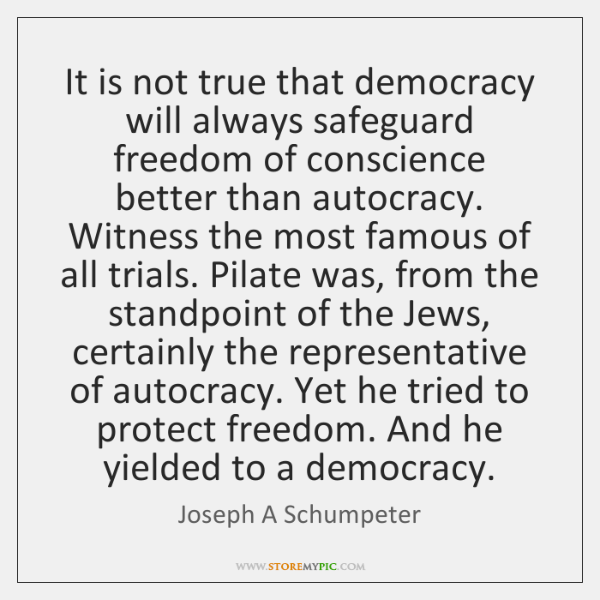 It is not true that democracy will always safeguard freedom of conscience ...