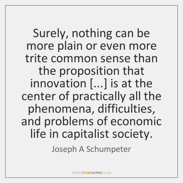 Surely, nothing can be more plain or even more trite common sense ...