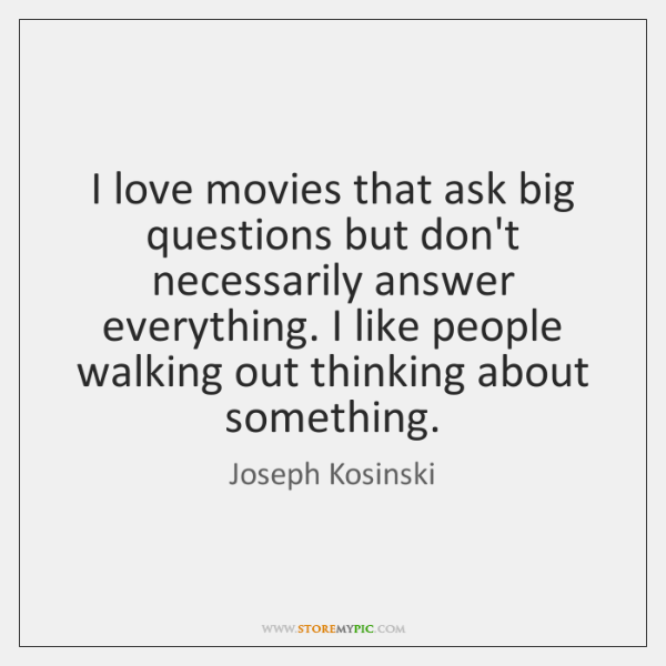 I love movies that ask big questions but don't necessarily answer everything. ...