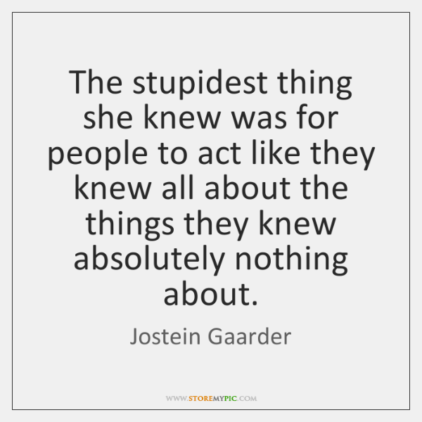 The stupidest thing she knew was for people to act like they ...