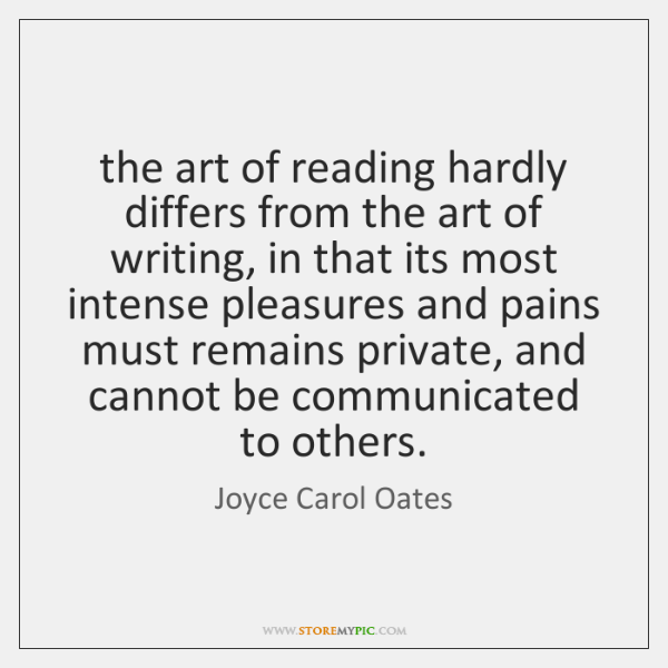 the art of reading hardly differs from the art of writing, in ...