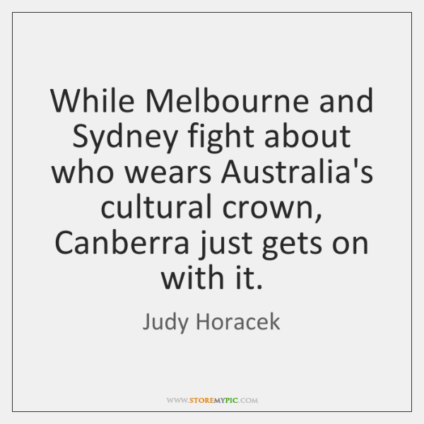 While Melbourne and Sydney fight about who wears Australia's cultural crown, Canberra ...