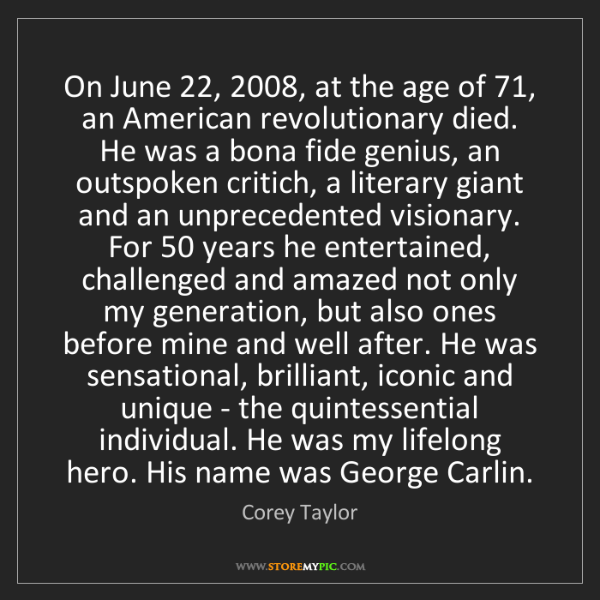 Corey Taylor: On June 22, 2008, at the age of 71, an American revolutionary...