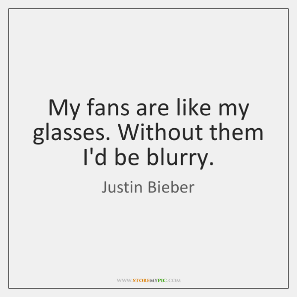 My fans are like my glasses. Without them I'd be blurry.