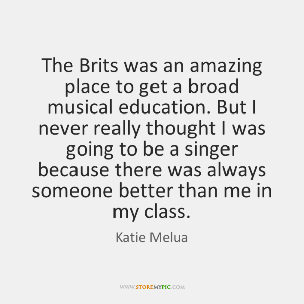 The Brits was an amazing place to get a broad musical education. ...