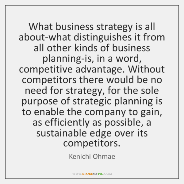 What business strategy is all about-what distinguishes it from all other kinds ...