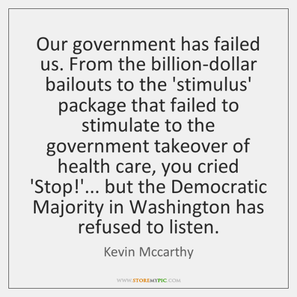 Our government has failed us. From the billion-dollar bailouts to the 'stimulus' ...