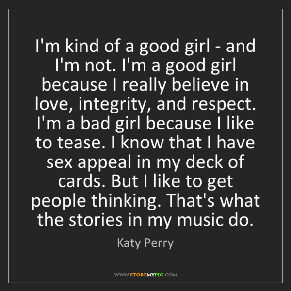 Katy Perry: I'm kind of a good girl - and I'm not. I'm a good girl...