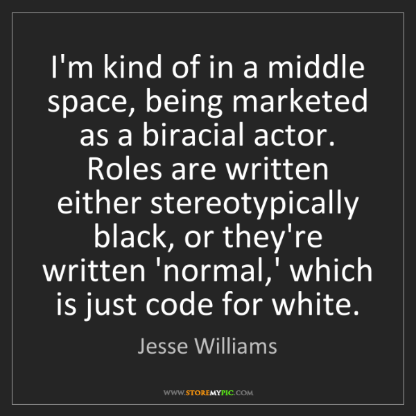 Jesse Williams: I'm kind of in a middle space, being marketed as a biracial...