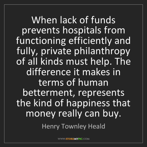 Henry Townley Heald: When lack of funds prevents hospitals from functioning...