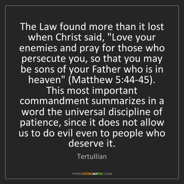 """Tertullian: The Law found more than it lost when Christ said, """"Love..."""