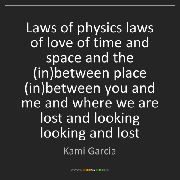 Kami Garcia: Laws of physics laws of love of time and space and the...