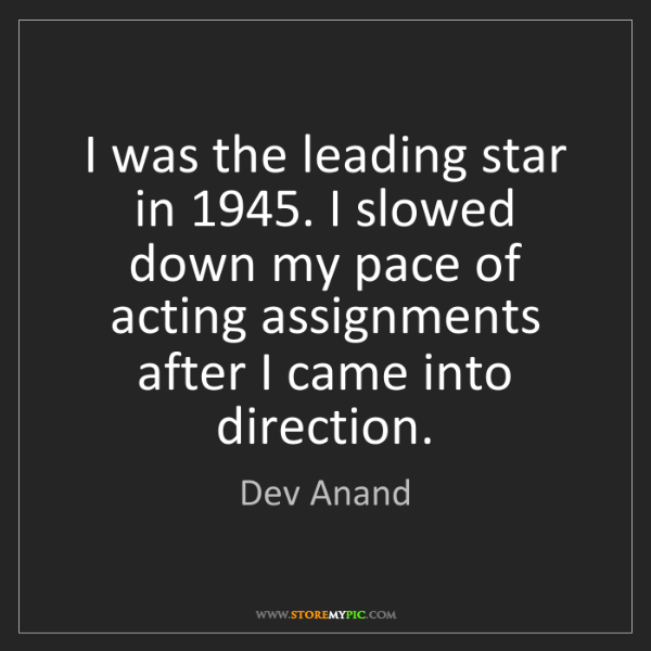 Dev Anand: I was the leading star in 1945. I slowed down my pace...