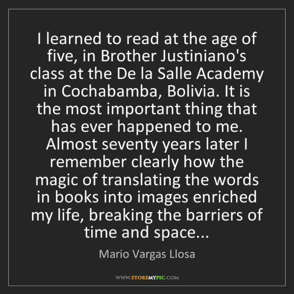 Mario Vargas Llosa: I learned to read at the age of five, in Brother Justiniano's...