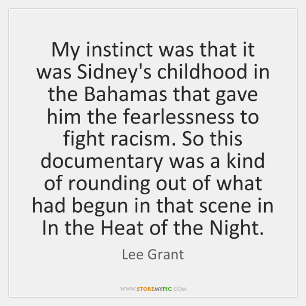 My instinct was that it was Sidney's childhood in the Bahamas that ...