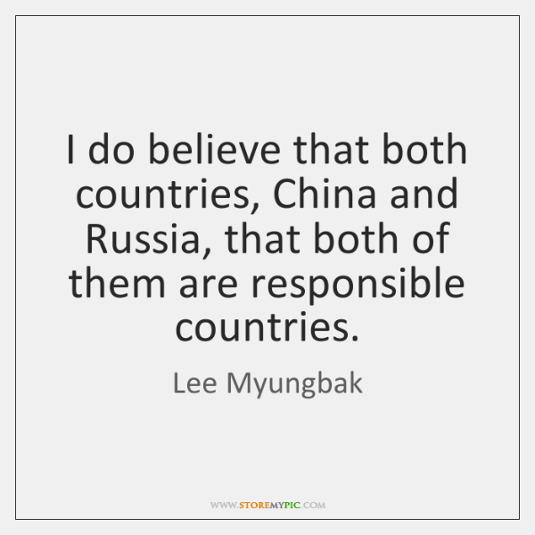I do believe that both countries, China and Russia, that both of ...