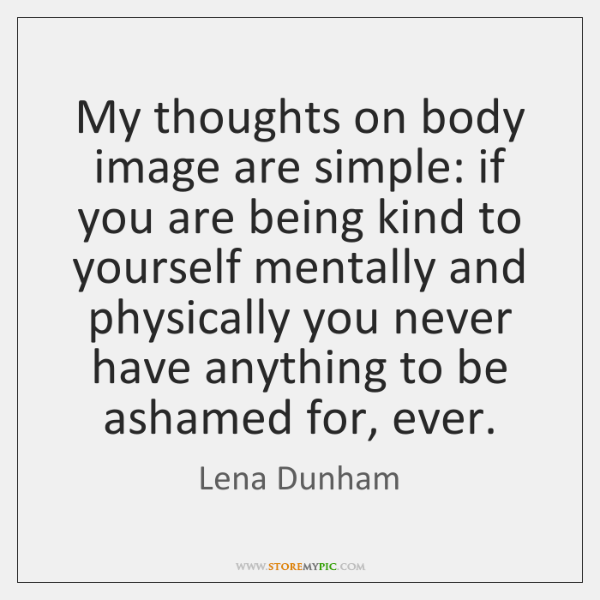 My thoughts on body image are simple: if you are being kind ...
