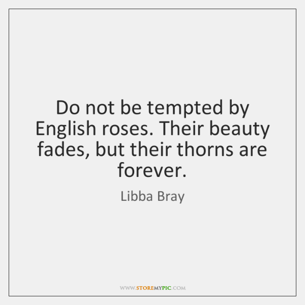 Do not be tempted by English roses. Their beauty fades, but their ...