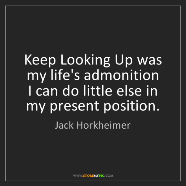 Jack Horkheimer: Keep Looking Up was my life's admonition  I can do little...
