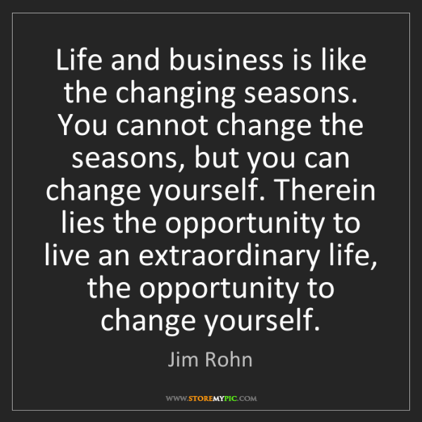 Jim Rohn: Life and business is like the changing seasons. You cannot...