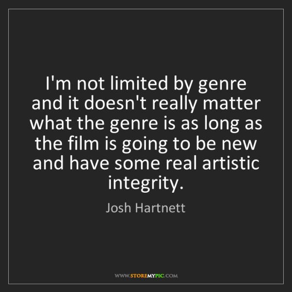 Josh Hartnett: I'm not limited by genre and it doesn't really matter...