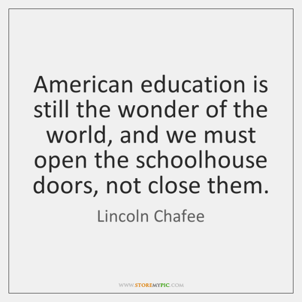 American education is still the wonder of the world, and we must ...