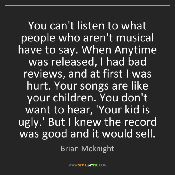Brian Mcknight: You can't listen to what people who aren't musical have...