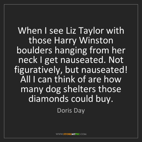 Doris Day: When I see Liz Taylor with those Harry Winston boulders...