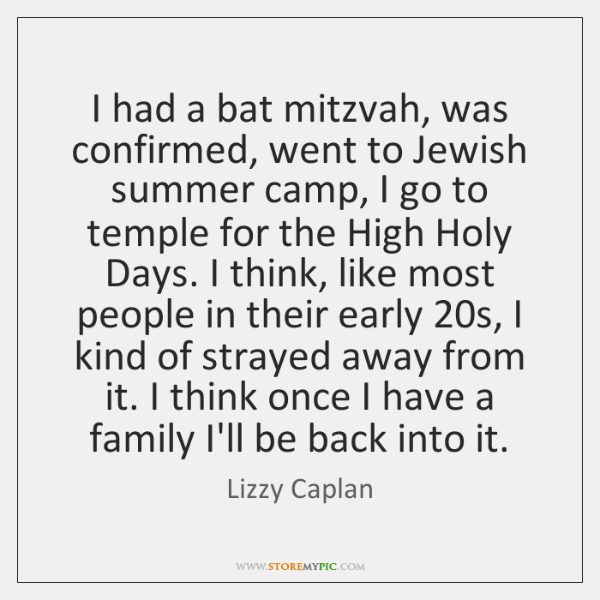 I had a bat mitzvah, was confirmed, went to Jewish summer camp, ...