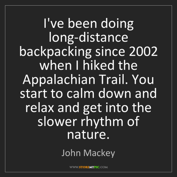 John Mackey: I've been doing long-distance backpacking since 2002...