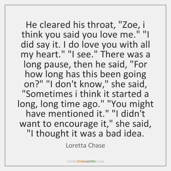 "He cleared his throat, ""Zoe, i think you said you love me."" ""..."