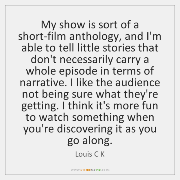 My show is sort of a short-film anthology, and I'm able to ...
