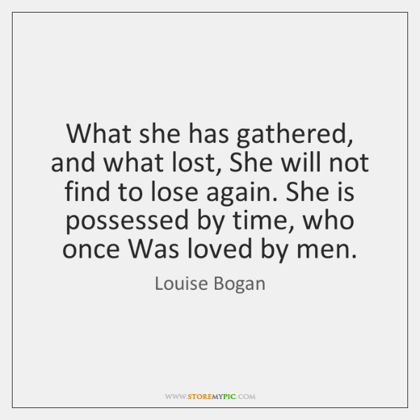 What she has gathered, and what lost, She will not find to ...