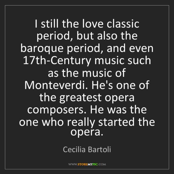 Cecilia Bartoli: I still the love classic period, but also the baroque...