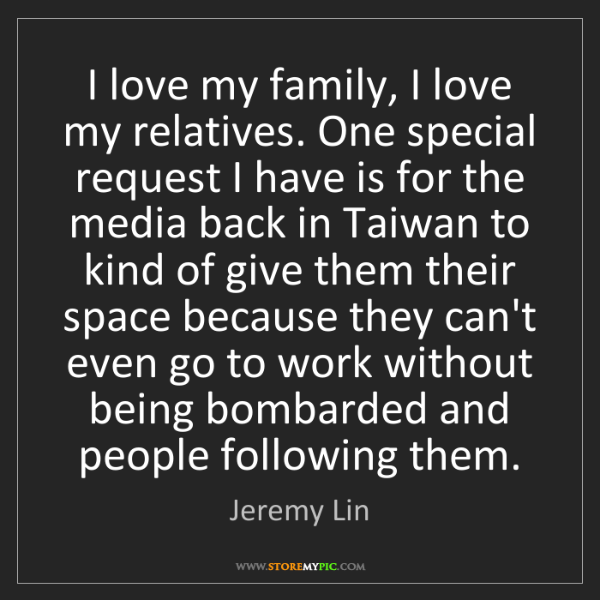 Jeremy Lin: I love my family, I love my relatives. One special request...