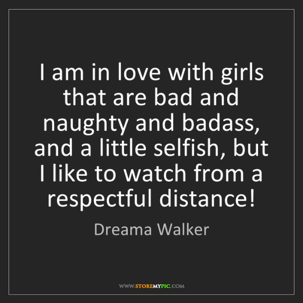 Dreama Walker: I am in love with girls that are bad and naughty and...