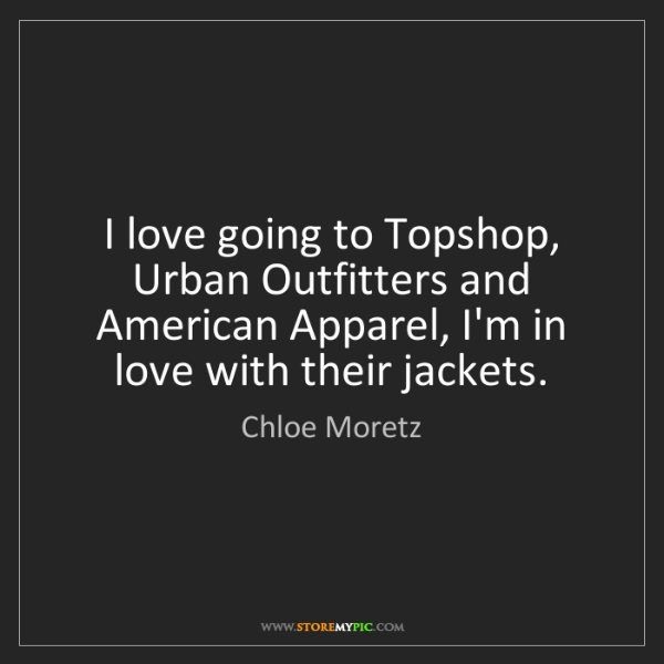 Chloe Moretz: I love going to Topshop, Urban Outfitters and American...