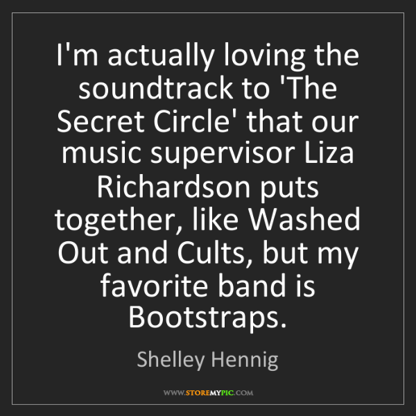 Shelley Hennig: I'm actually loving the soundtrack to 'The Secret Circle'...