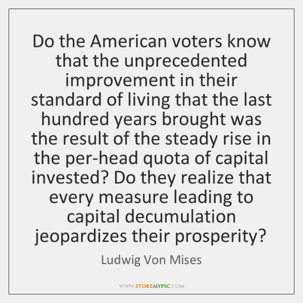 Do the American voters know that the unprecedented improvement in their standard ...