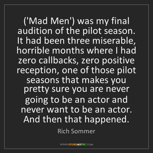 Rich Sommer: ('Mad Men') was my final audition of the pilot season....