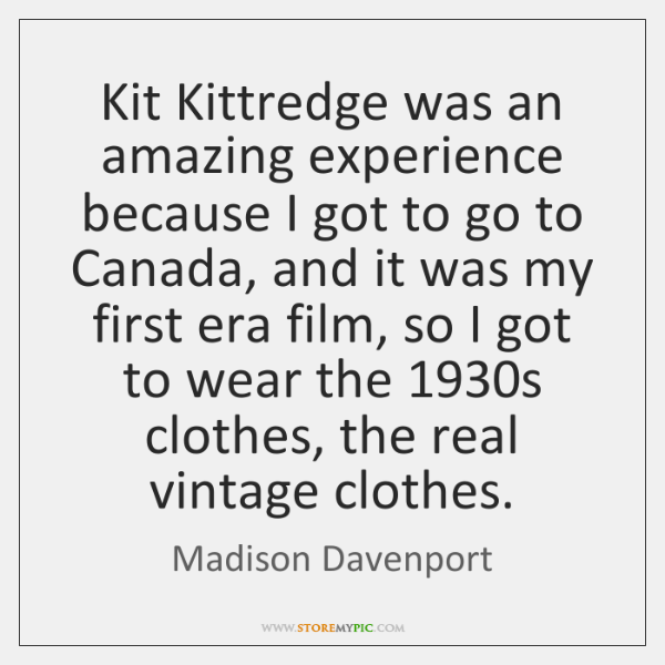 Kit Kittredge was an amazing experience because I got to go to ...